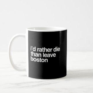 I'd Rather Die Than Leave Boston City Coffee Mug
