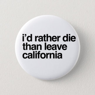 I'd Rather Die Than Leave  California 2 Inch Round Button