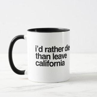 I'd Rather Die Than Leave  California Mug