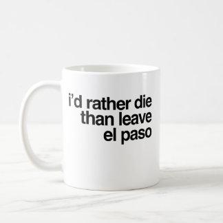 I'd Rather Die Than Leave El Paso City Coffee Mug