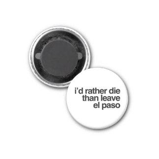 I'd Rather Die Than Leave El Paso City Magnet