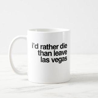 I'd Rather Die Than Leave  Las Vegas City Coffee Mug