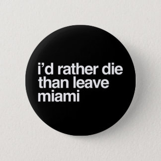 I'd Rather Die Than Leave  Miami City 2 Inch Round Button