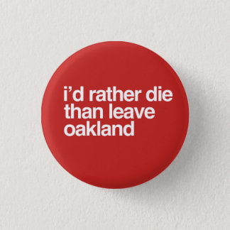 I'd Rather Die Than Leave  Oakland City 1 Inch Round Button