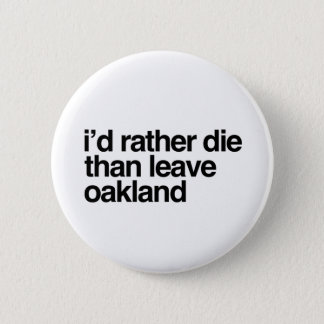I'd Rather Die Than Leave  Oakland City 2 Inch Round Button