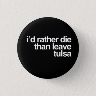 I'd Rather Die Than Leave  Tulsa City 1 Inch Round Button