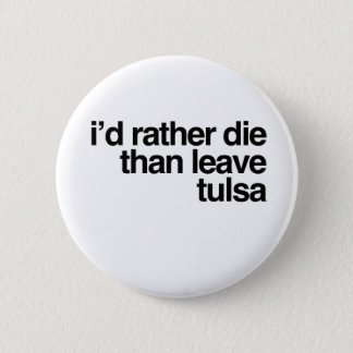 I'd Rather Die Than Leave  Tulsa City 2 Inch Round Button
