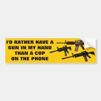 I'D RATHER HAVE A GUN BUMPER STICKER