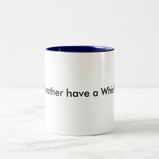 I'd rather have a Whisky mug. Two-Tone Coffee Mug