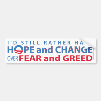 I'd Rather Have Hope and Change over Fear & Greed Bumper Sticker