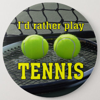 I'd Rather Play Tennis 6 Inch Round Button