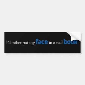 I'd rather put my FACE in a real BOOK Bumper Sticker