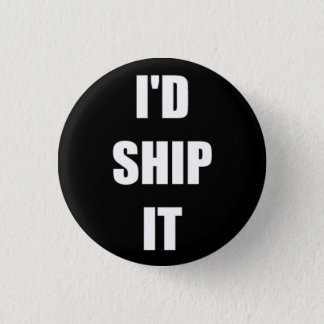 I'd Ship It 1 Inch Round Button