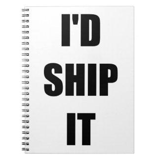 I'd Ship It Notebook