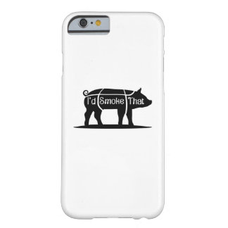 I'd Smoke That Pig Pork Bbq Barbecue Funny Barely There iPhone 6 Case
