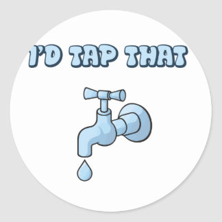 I'd Tap That - Faucet Round Sticker