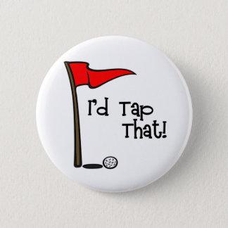 I'd Tap That - Golf 2 Inch Round Button