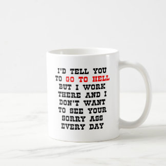I'd Tell You Go To Hell But... Coffee Mug