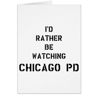 I'd to rather BE watching Chicago PDD Card