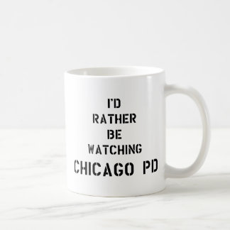 I'd to rather BE watching Chicago PDD Coffee Mug