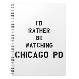 I'd to rather BE watching Chicago PDD Notebook