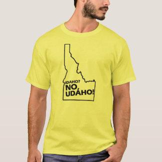 Idaho No, Udaho T-Shirt