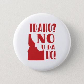 Idaho, no, you da ho 2 inch round button