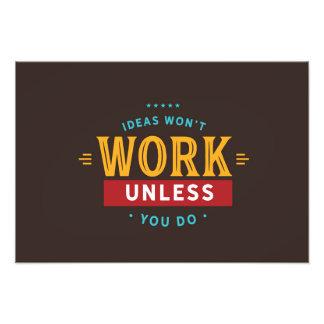 Ideas won't work unless you do. photo print
