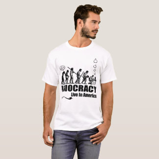 Idiocracy Is Alive and Well In The USA! T-Shirt