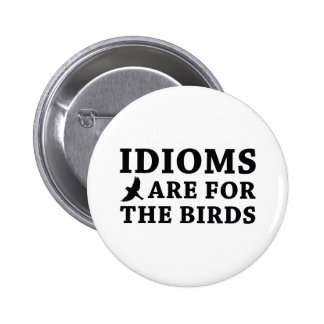 Idioms Are For The Birds 2 Inch Round Button