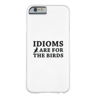 Idioms Are For The Birds Barely There iPhone 6 Case