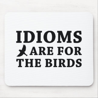 Idioms Are For The Birds Mouse Pad