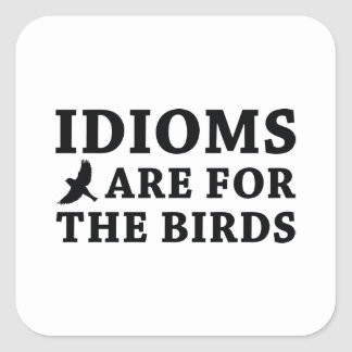 Idioms Are For The Birds Square Sticker