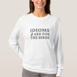 Idioms Are For The Birds T-Shirt