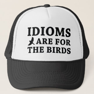 Idioms Are For The Birds Trucker Hat