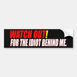 Idiot Behind Me Bumper Sticker