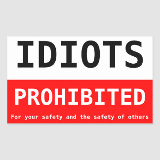 idiots prohibited sticker