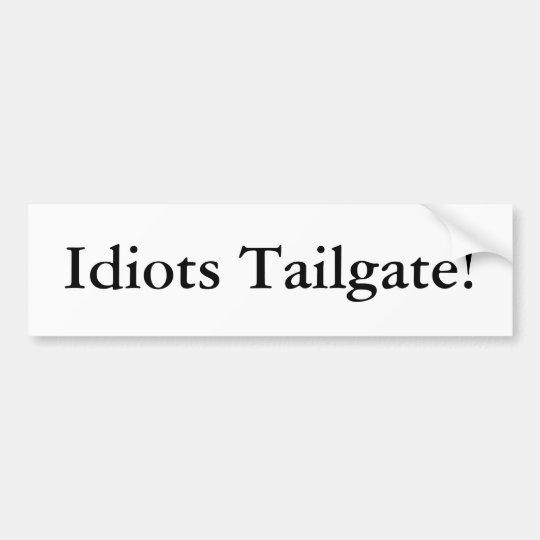 Idiots Tailgate! Bumper Sticker
