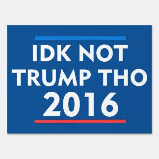 IDK Not Trump Tho Sign