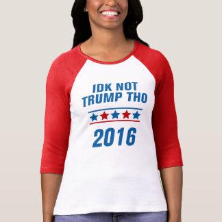 Idk Not Trump Tho T-Shirt