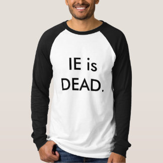 IE is DEAD. T-Shirt