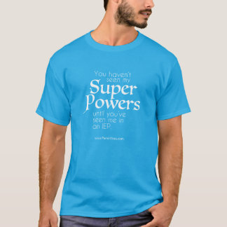 IEPs bring out your SUPER POWERS T-Shirt