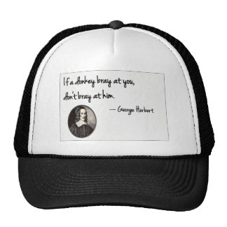 If a donkey bray at you, don't bray at him. trucker hat