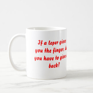 If a leper gives you the finger, do you have to... coffee mug