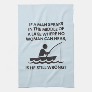 If A Man Speaks In A Lake - Fishing, Funny Novelty Kitchen Towel