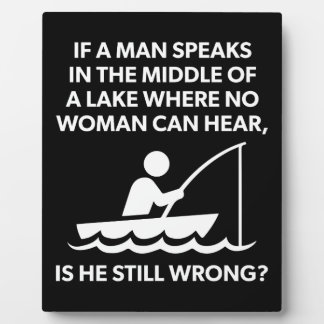 If A Man Speaks In A Lake - Fishing, Funny Novelty Plaque