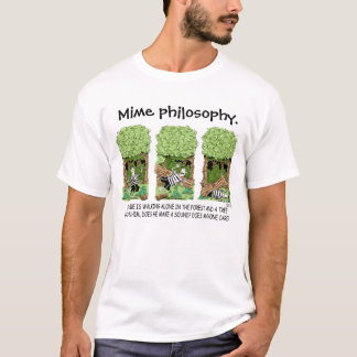 If a tree falls on a mime ... T-Shirt