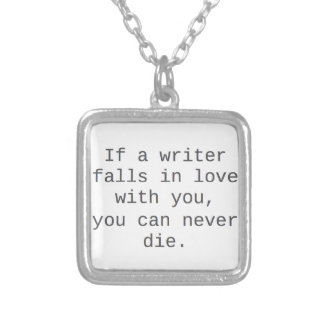 """""""If a writer falls in love with you..."""" products Silver Plated Necklace"""