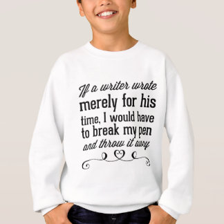 If a writer wrote merely for his time, I would Sweatshirt