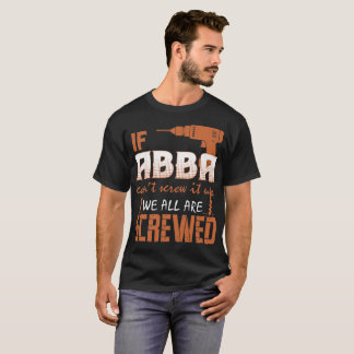 If Abba Cant Screw It Up We All Are Screwed Tshirt